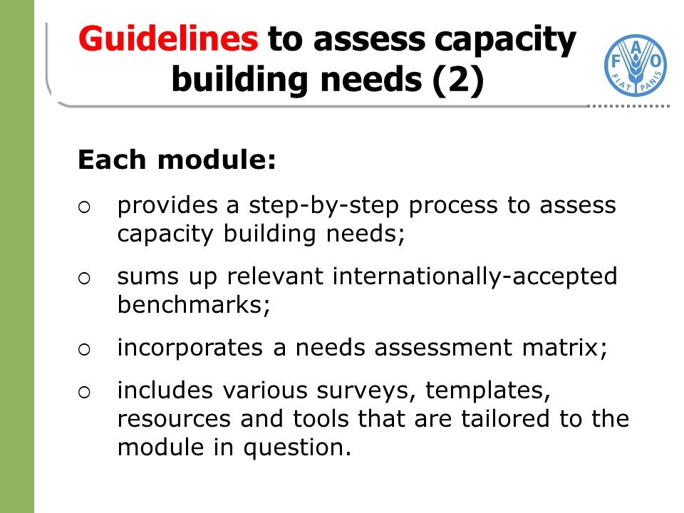 Each module: provides a step-by-step process to assess capacity building needs; sums up relevant internationally-accepted benchmarks; incorporates a needs assessment matrix; includes various surveys, templates, resources and tools that are tailored to the module in question.