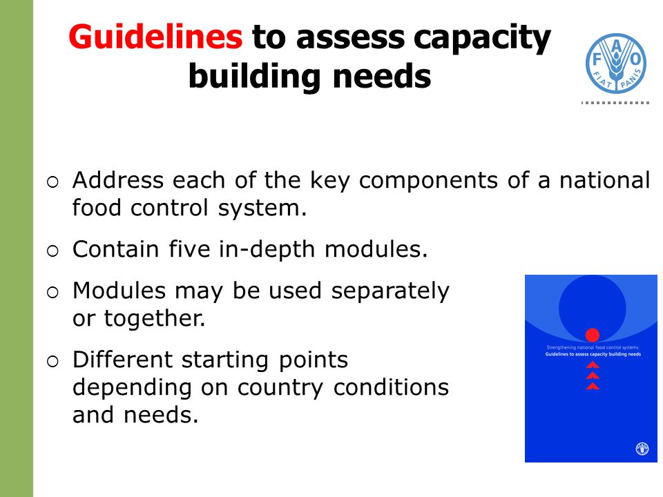 Guidelines to assess capacity building needs Address each of the key components of a national food control system.