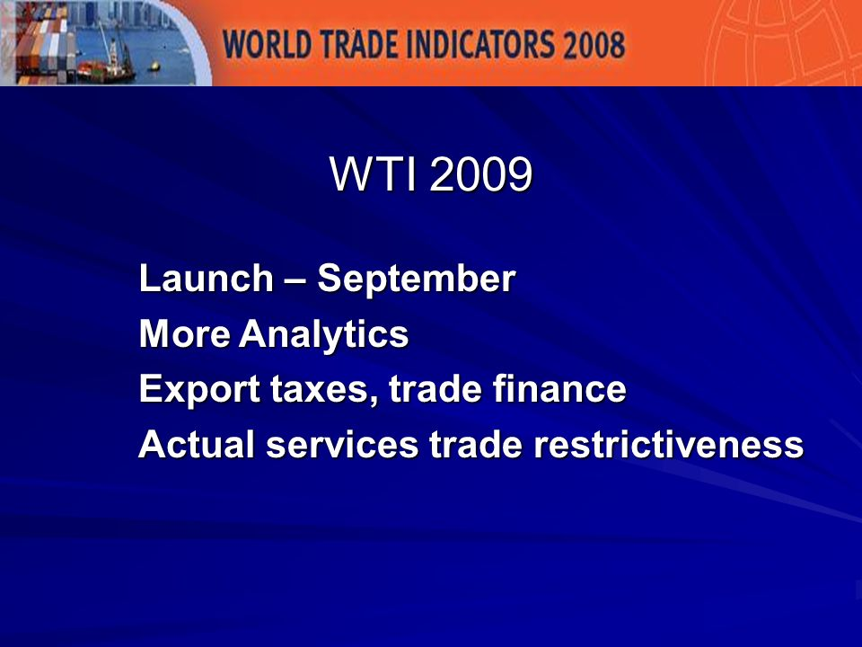 Launch – September More Analytics Export taxes, trade finance Actual services trade restrictiveness WTI 2009