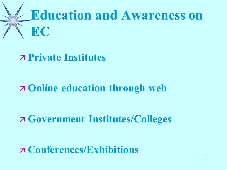 15 Education and Awareness on EC ä ä Private Institutes ä ä Online education through web ä ä Government Institutes/Colleges ä ä Conferences/Exhibitions