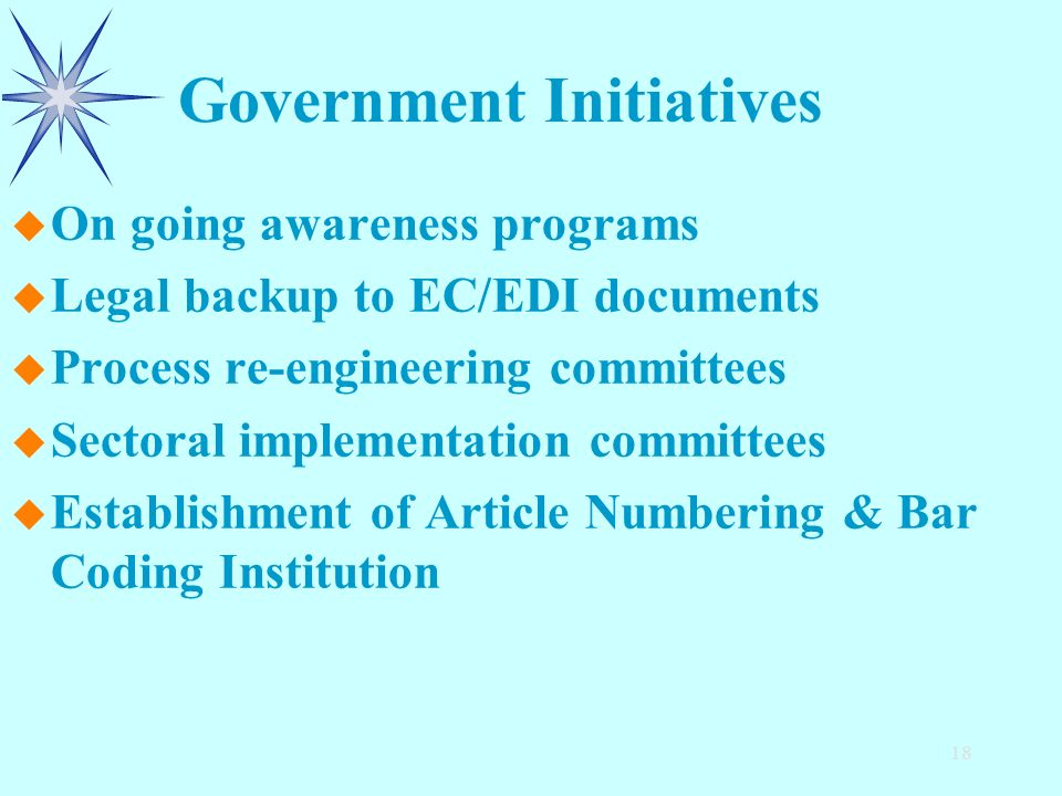18 u u On going awareness programs u u Legal backup to EC/EDI documents u u Process re-engineering committees u u Sectoral implementation committees u u Establishment of Article Numbering & Bar Coding Institution Government Initiatives