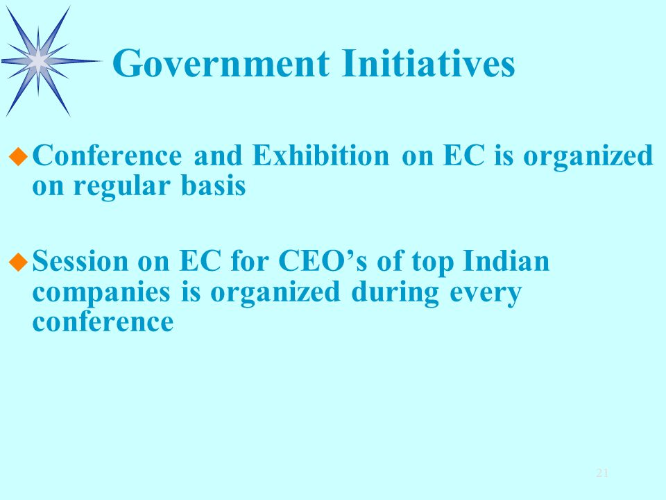 21 u u Conference and Exhibition on EC is organized on regular basis u u Session on EC for CEOs of top Indian companies is organized during every conference Government Initiatives