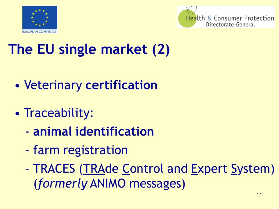 11 The EU single market (2) Veterinary certification Traceability: -animal identification -farm registration -TRACES (TRAde Control and Expert System) (formerly ANIMO messages)