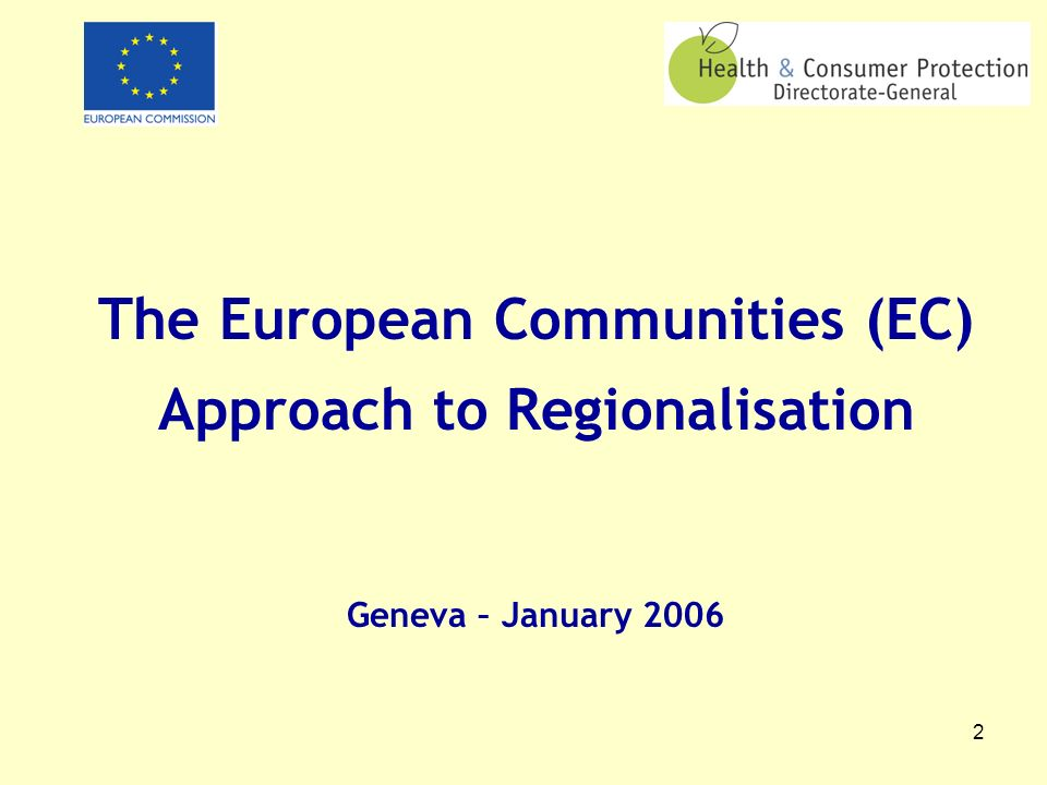 2 The European Communities (EC) Approach to Regionalisation Geneva – January 2006