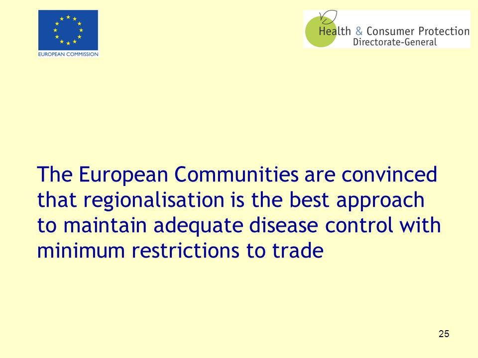 25 The European Communities are convinced that regionalisation is the best approach to maintain adequate disease control with minimum restrictions to trade