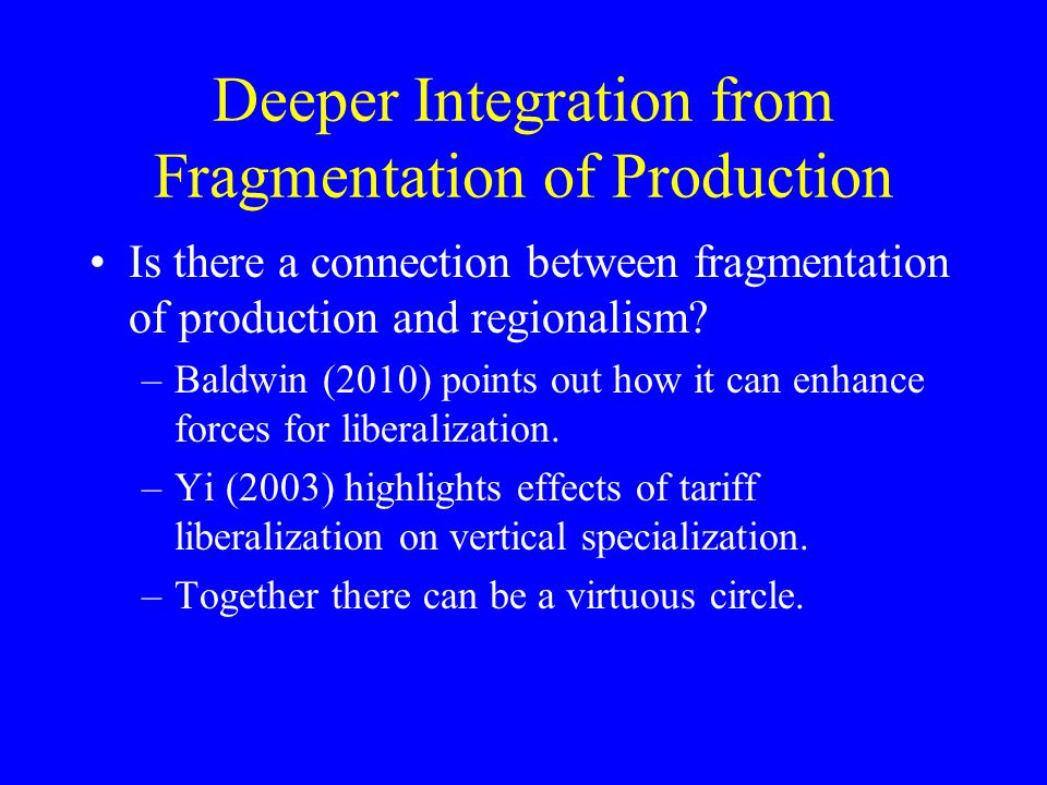 Deeper Integration from Fragmentation of Production Is there a connection between fragmentation of production and regionalism.