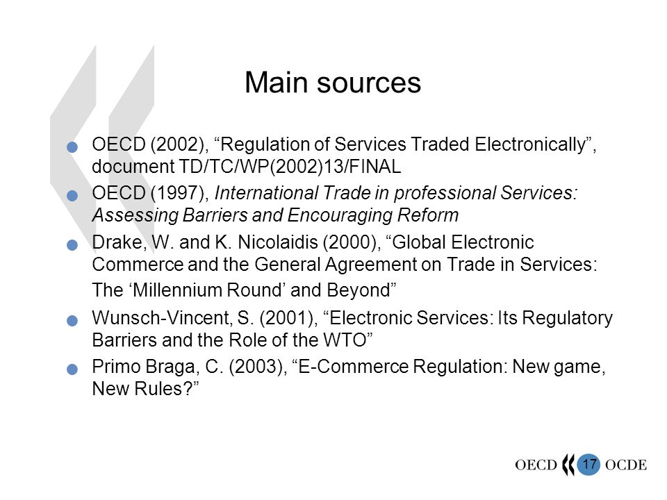 17 Main sources OECD (2002), Regulation of Services Traded Electronically, document TD/TC/WP(2002)13/FINAL OECD (1997), International Trade in professional Services: Assessing Barriers and Encouraging Reform Drake, W.