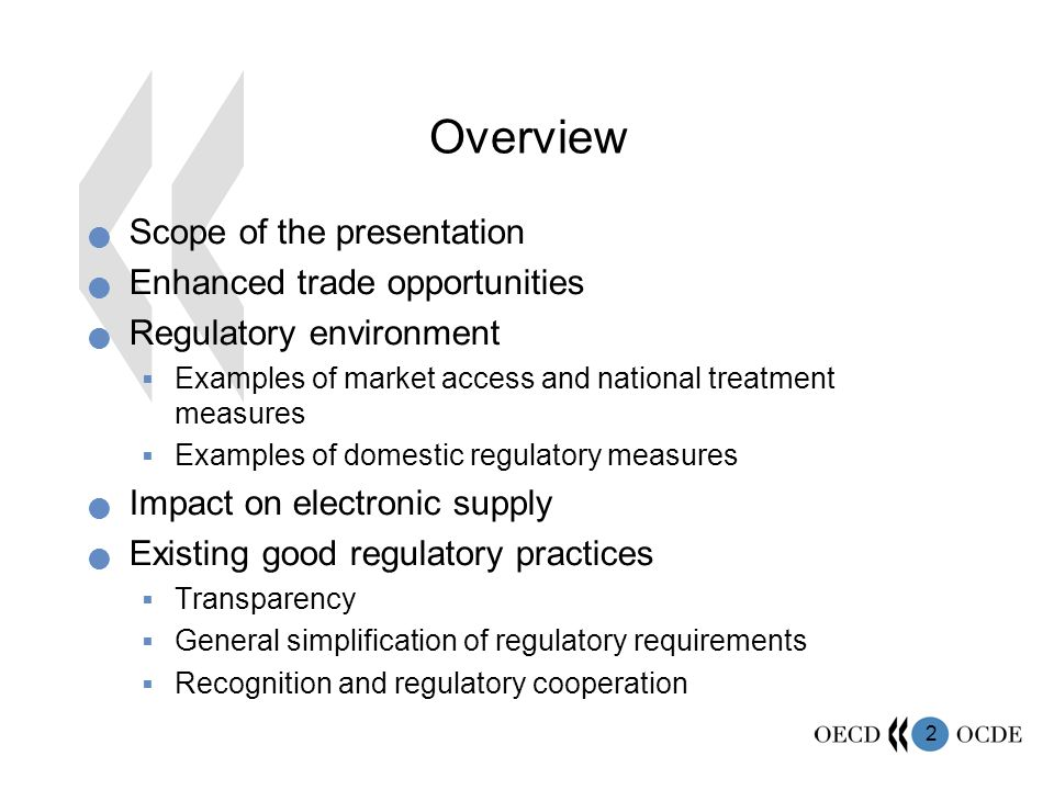 2 Overview Scope of the presentation Enhanced trade opportunities Regulatory environment Examples of market access and national treatment measures Examples of domestic regulatory measures Impact on electronic supply Existing good regulatory practices Transparency General simplification of regulatory requirements Recognition and regulatory cooperation