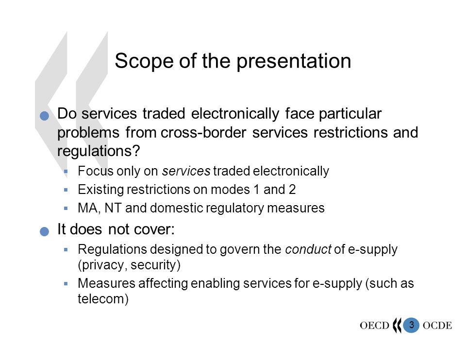 3 Scope of the presentation Do services traded electronically face particular problems from cross-border services restrictions and regulations.