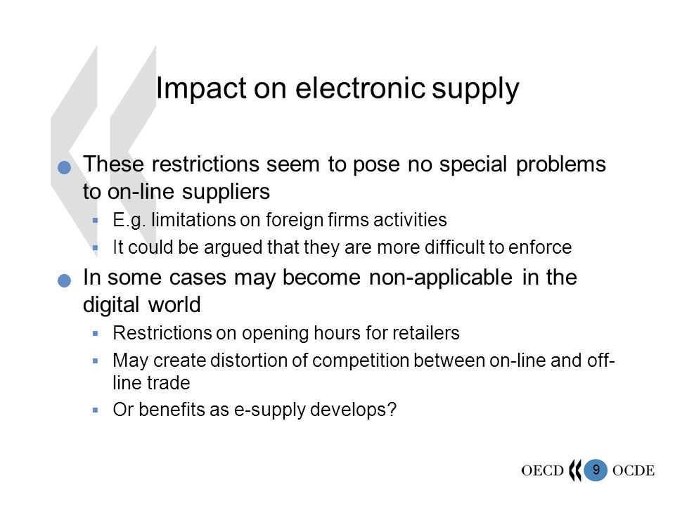 9 Impact on electronic supply These restrictions seem to pose no special problems to on-line suppliers E.g.