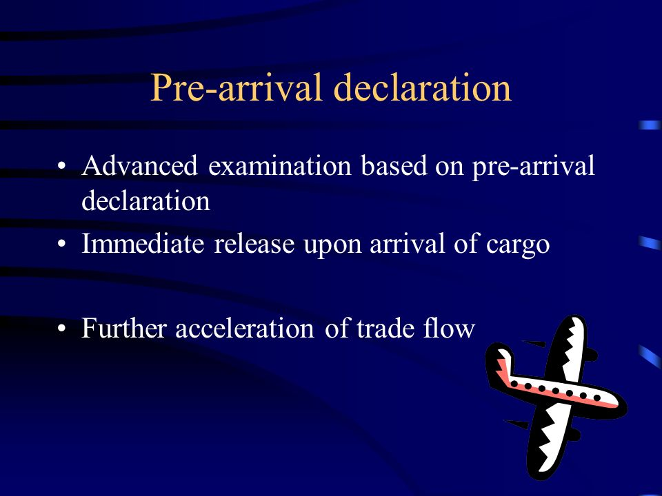 Pre-arrival declaration Advanced examination based on pre-arrival declaration Immediate release upon arrival of cargo Further acceleration of trade flow