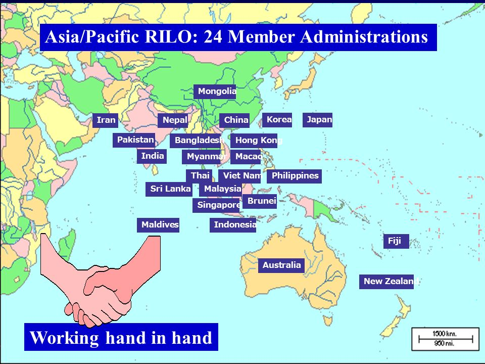 JapanKorea Iran Bangladesh Pakistan India Sri Lanka Maldives Nepal Mongolia China Myanmar Thai Hong Kong Macao Viet NamPhilippines Malaysia Singapore Indonesia Australia New Zealand Fiji Brunei Asia/Pacific RILO: 24 Member Administrations Working hand in hand