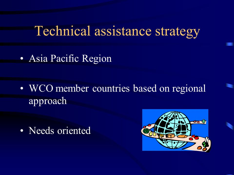 Technical assistance strategy Asia Pacific Region WCO member countries based on regional approach Needs oriented