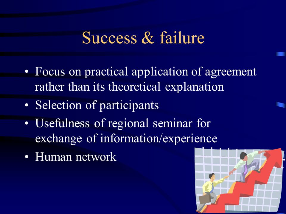 Success & failure Focus on practical application of agreement rather than its theoretical explanation Selection of participants Usefulness of regional seminar for exchange of information/experience Human network