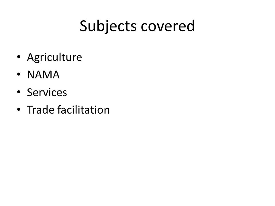 Subjects covered Agriculture NAMA Services Trade facilitation