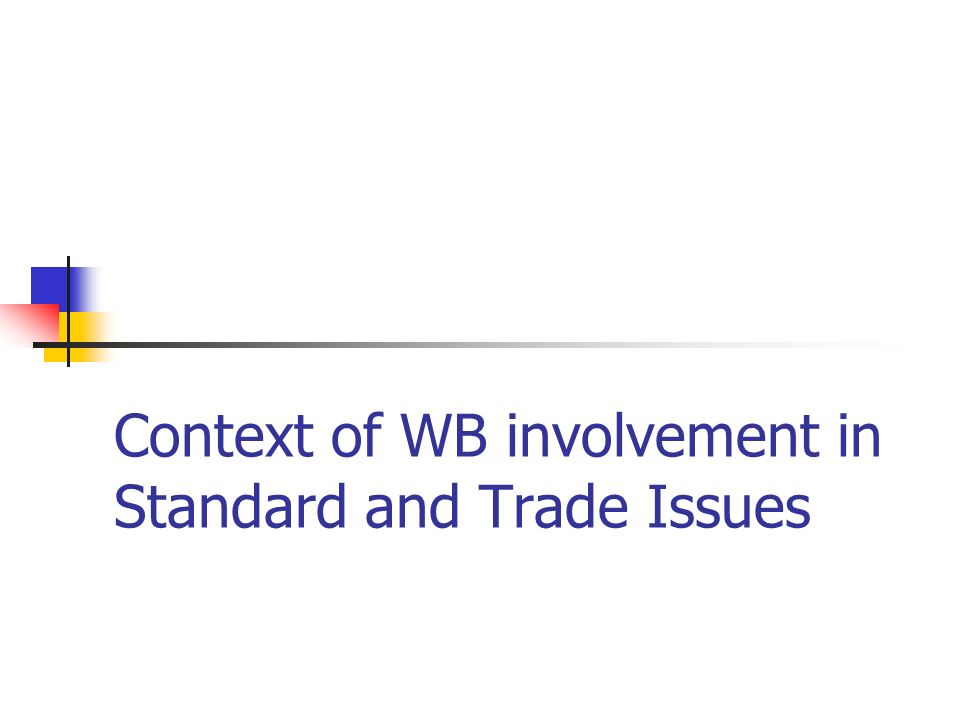 Context of WB involvement in Standard and Trade Issues