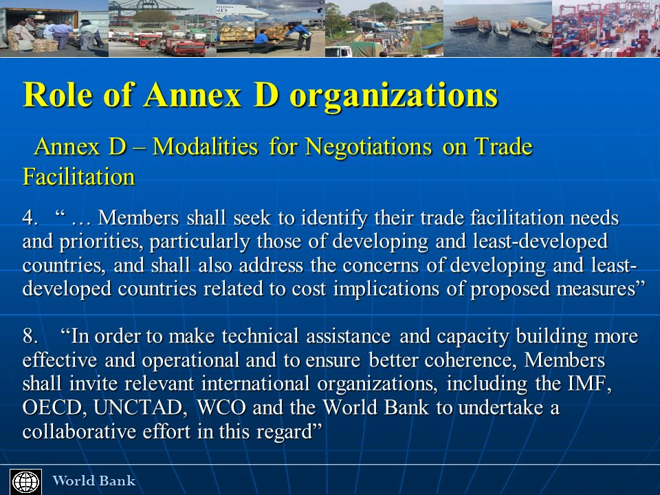 Role of Annex D organizations Annex D – Modalities for Negotiations on Trade Facilitation Annex D – Modalities for Negotiations on Trade Facilitation 4.