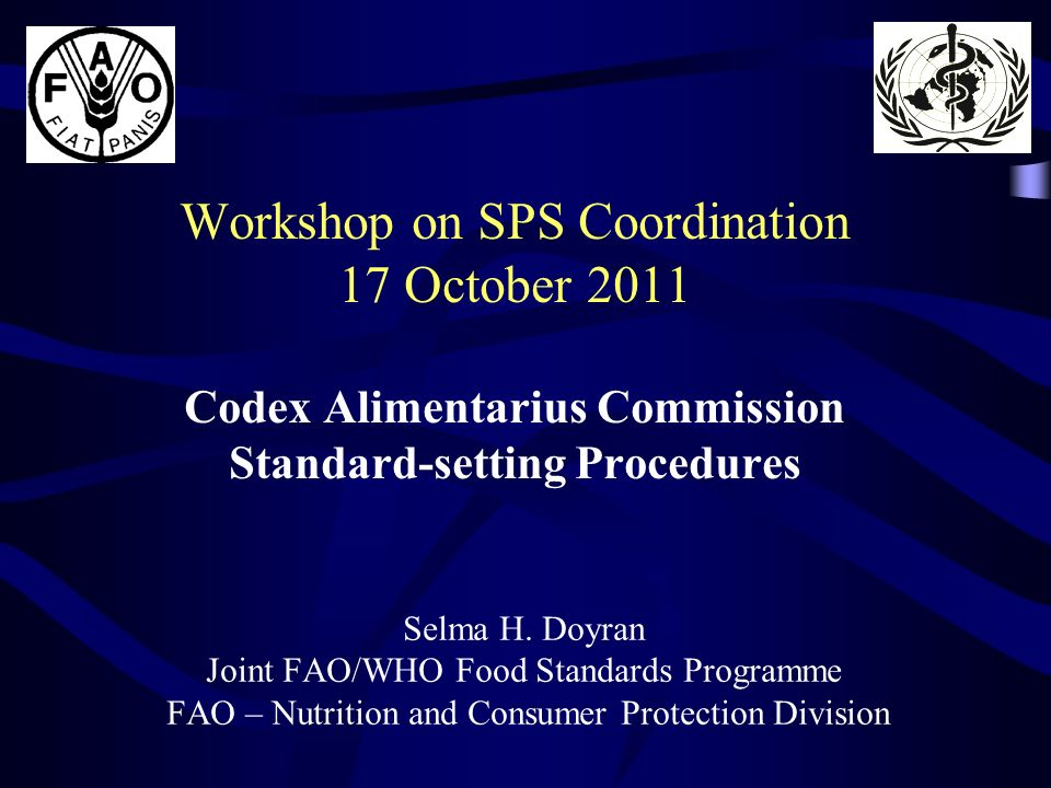 Workshop on SPS Coordination 17 October 2011 Codex Alimentarius Commission Standard-setting Procedures Selma H.