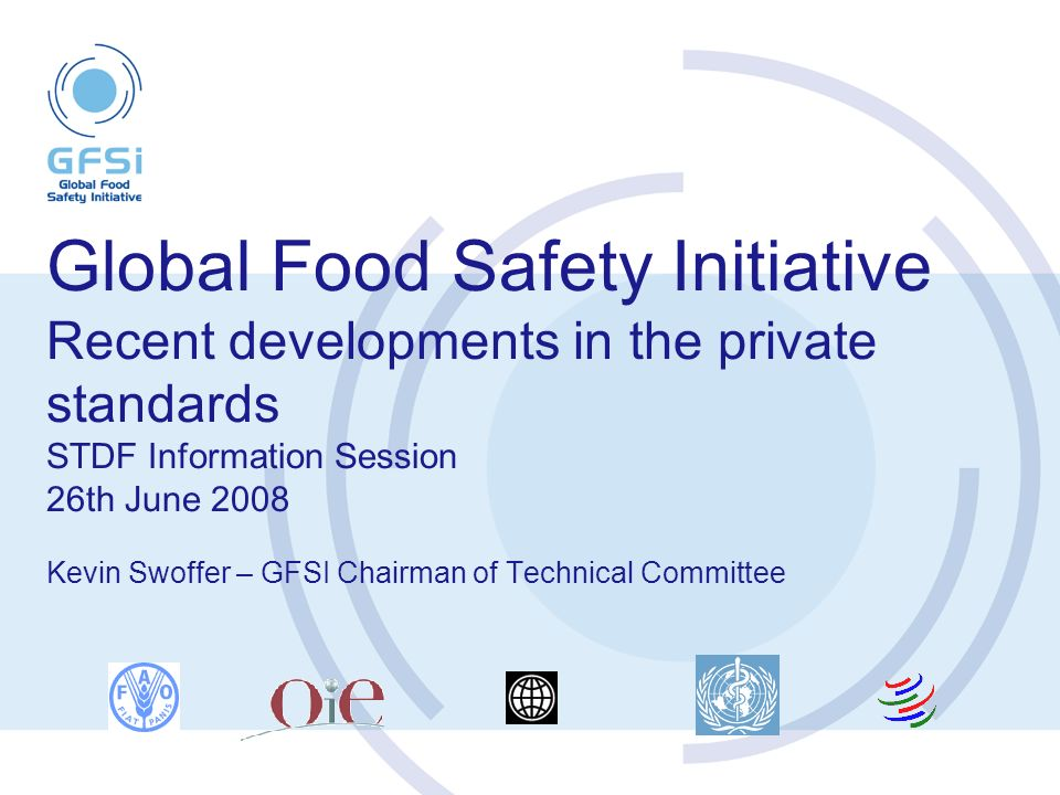 Global Food Safety Initiative Recent developments in the private standards STDF Information Session 26th June 2008 Kevin Swoffer – GFSI Chairman of Technical Committee
