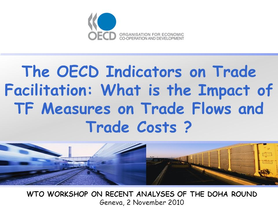 The OECD Indicators on Trade Facilitation: What is the Impact of TF Measures on Trade Flows and Trade Costs .