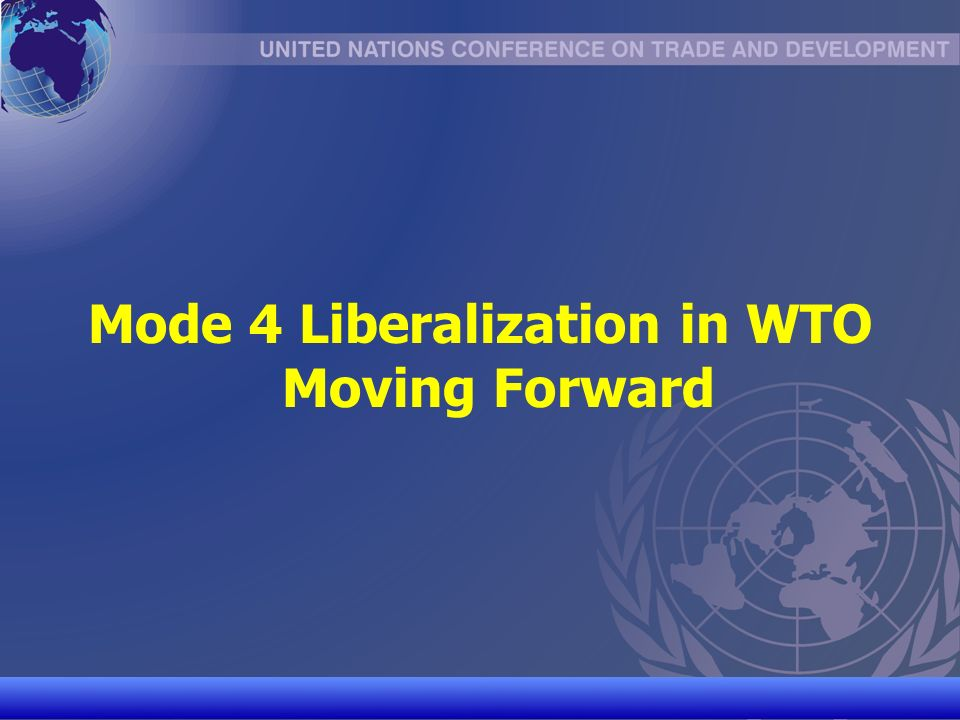 UNCTAD/CD-TFT 29 Mode 4 Liberalization in WTO Moving Forward