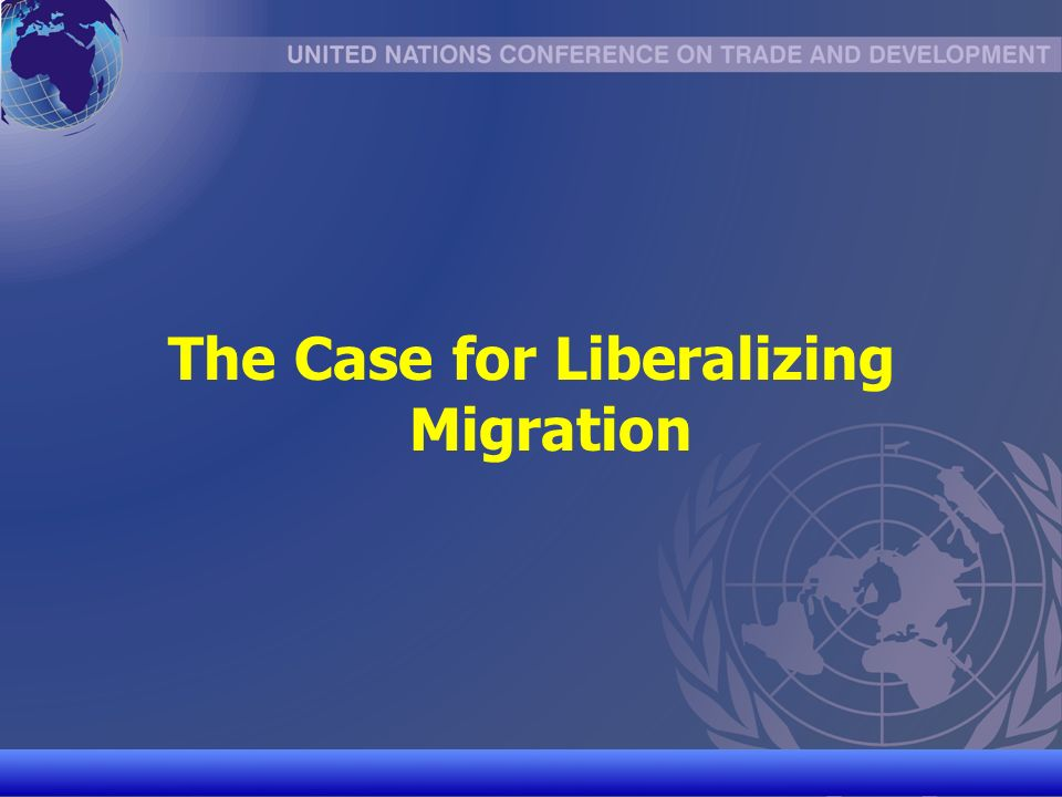 UNCTAD/CD-TFT 3 The Case for Liberalizing Migration