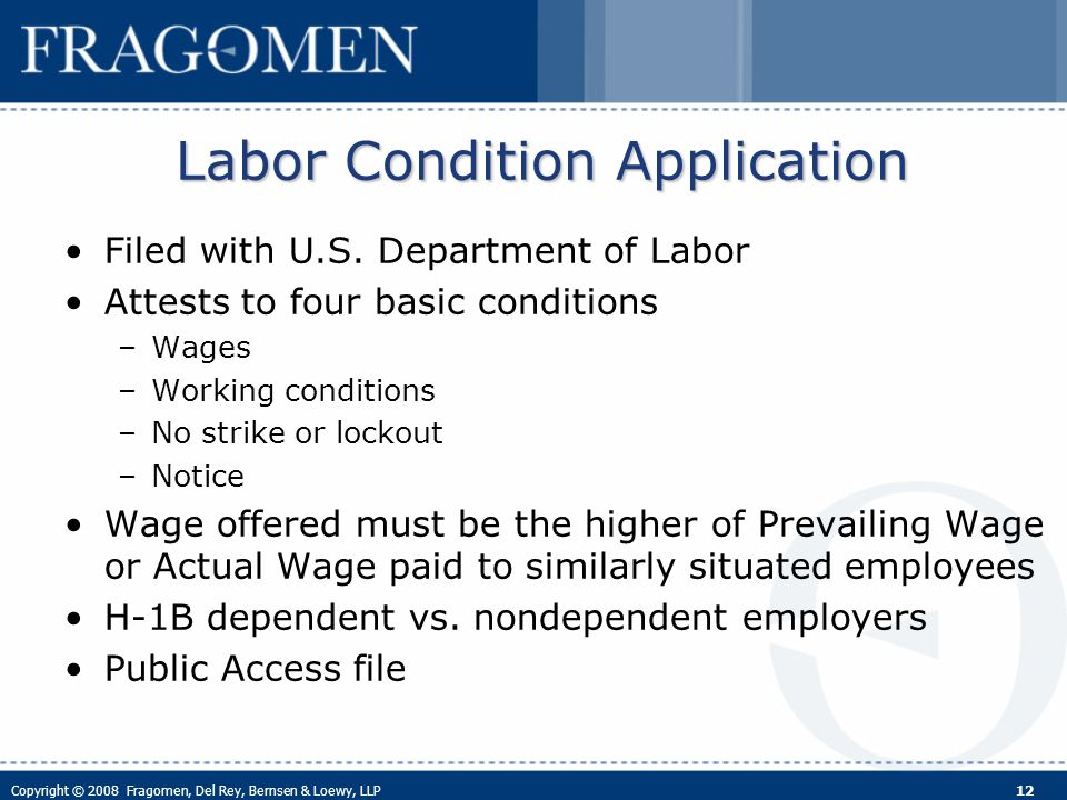 Copyright © 2008 Fragomen, Del Rey, Bernsen & Loewy, LLP 12 Labor Condition Application Filed with U.S.