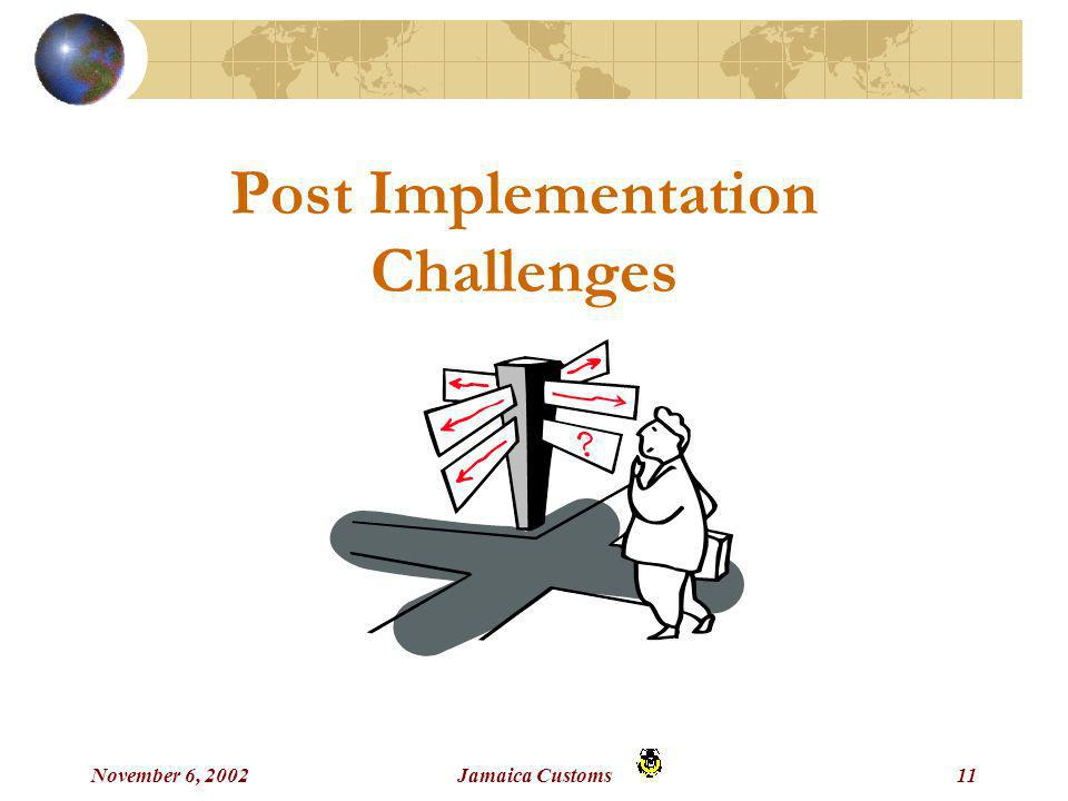 November 6, 2002Jamaica Customs11 Post Implementation Challenges