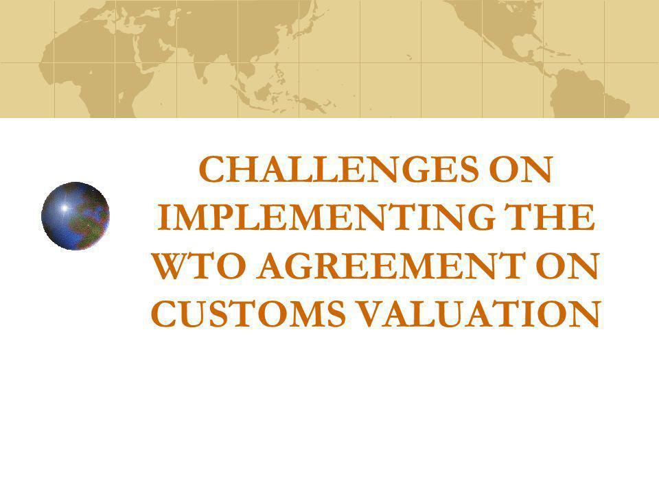 CHALLENGES ON IMPLEMENTING THE WTO AGREEMENT ON CUSTOMS VALUATION