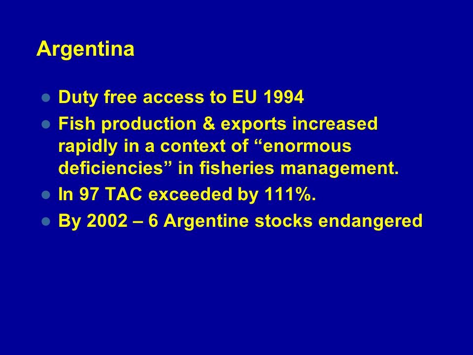 Argentina Duty free access to EU 1994 Fish production & exports increased rapidly in a context of enormous deficiencies in fisheries management.