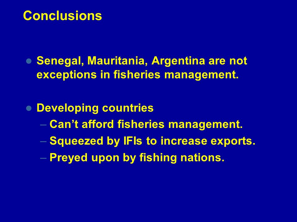 Conclusions Senegal, Mauritania, Argentina are not exceptions in fisheries management.