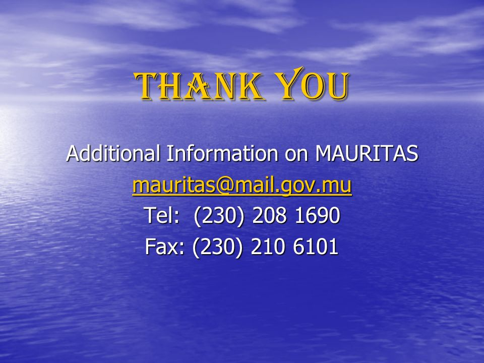 THANK YOU Additional Information on MAURITAS Tel: (230) Fax: (230)