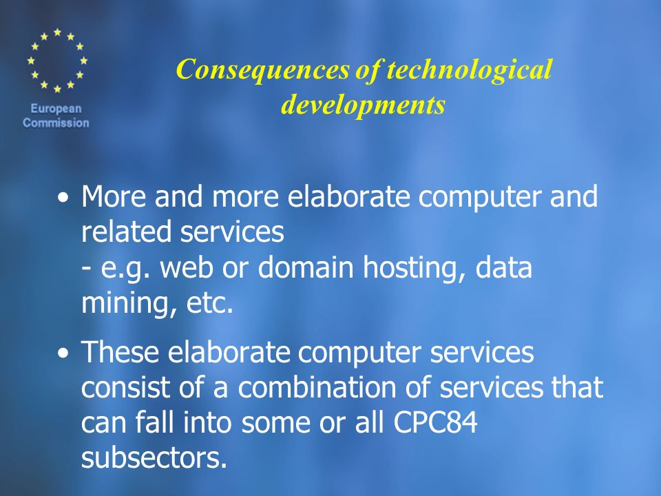 Consequences of technological developments More and more elaborate computer and related services - e.g.