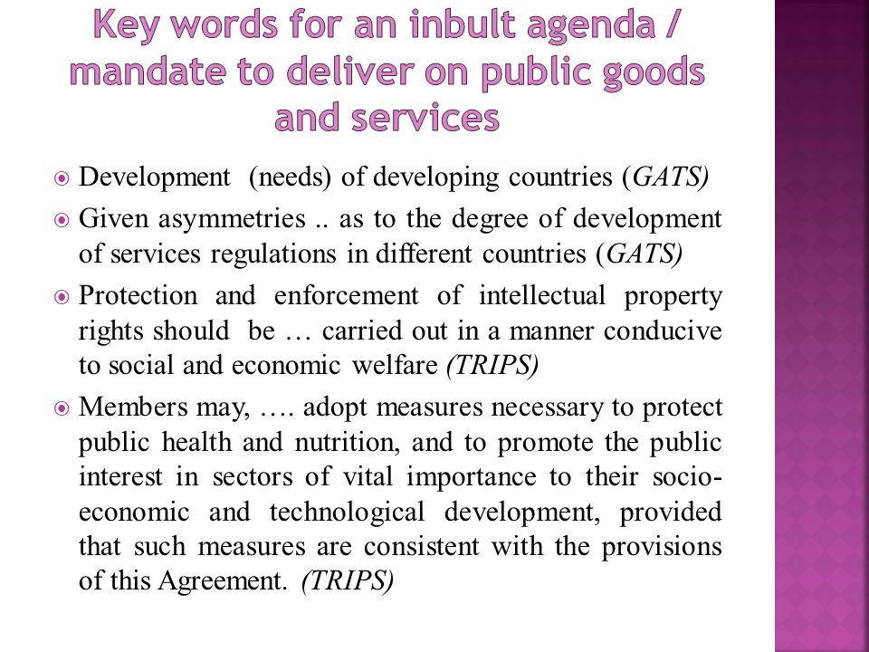 Development (needs) of developing countries (GATS) Given asymmetries..