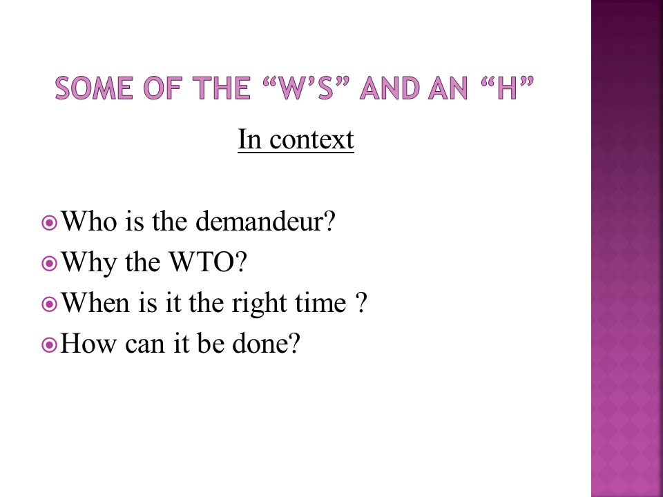 In context Who is the demandeur Why the WTO When is it the right time How can it be done