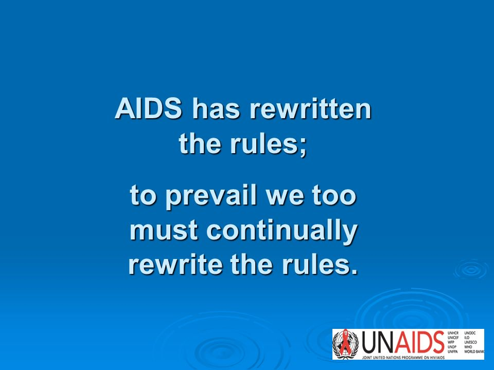 AIDS has rewritten the rules; to prevail we too must continually rewrite the rules.