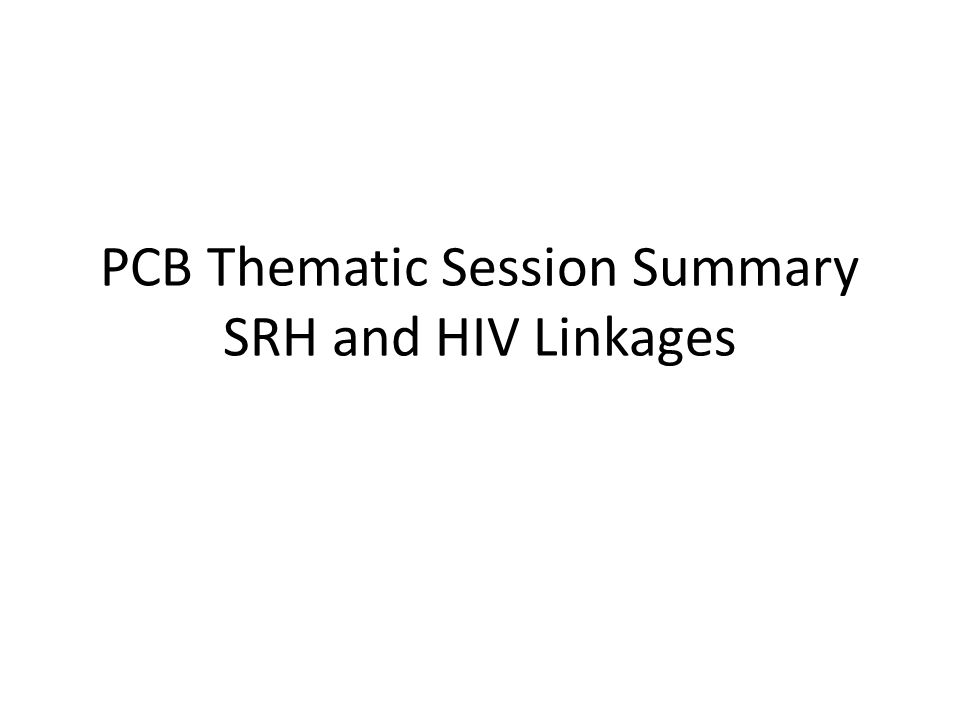 PCB Thematic Session Summary SRH and HIV Linkages