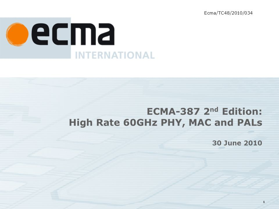 1 ECMA-387 2 nd Edition: High Rate 60GHz PHY, MAC and PALs 30 June 2010 Ecma/TC48/2010/034