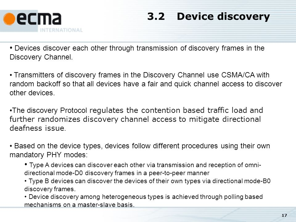 17 3.2Device discovery Devices discover each other through transmission of discovery frames in the Discovery Channel.