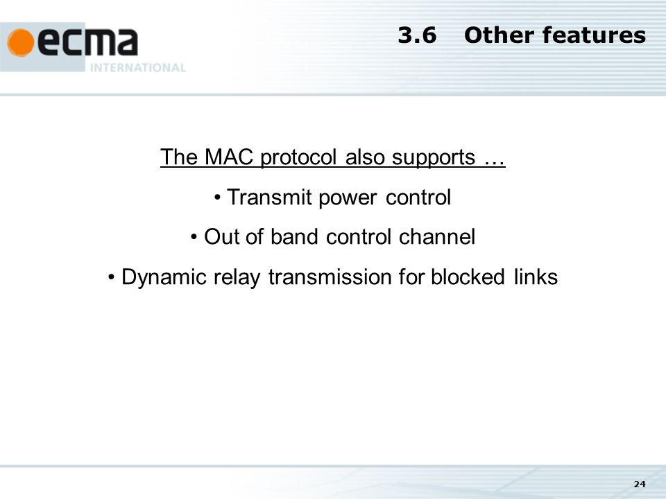 24 3.6Other features The MAC protocol also supports … Transmit power control Out of band control channel Dynamic relay transmission for blocked links