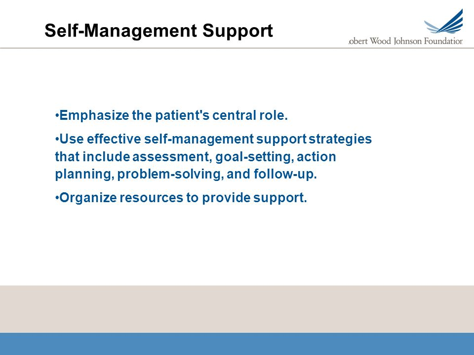 Self-Management Support Emphasize the patient s central role.