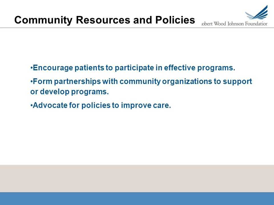 Community Resources and Policies Encourage patients to participate in effective programs.