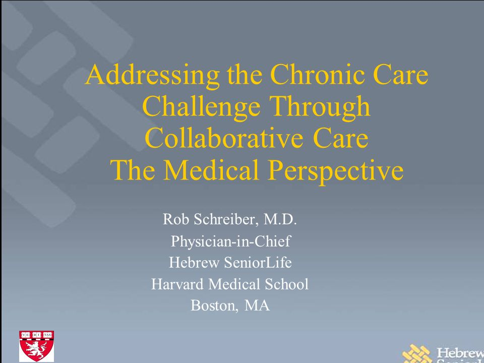 Addressing the Chronic Care Challenge Through Collaborative Care The Medical Perspective Rob Schreiber, M.D.