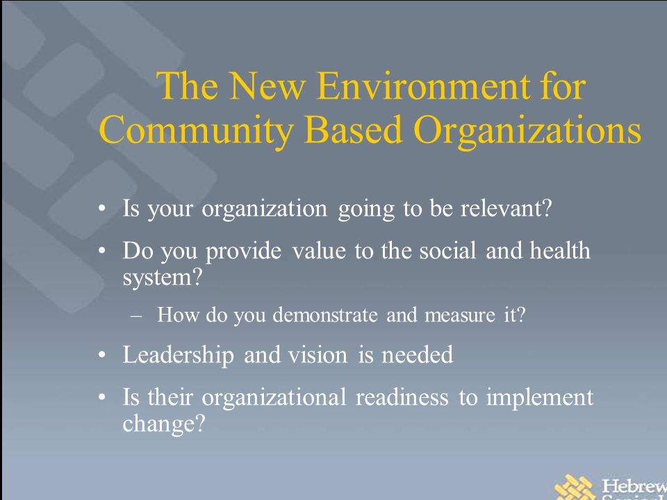 The New Environment for Community Based Organizations Is your organization going to be relevant.