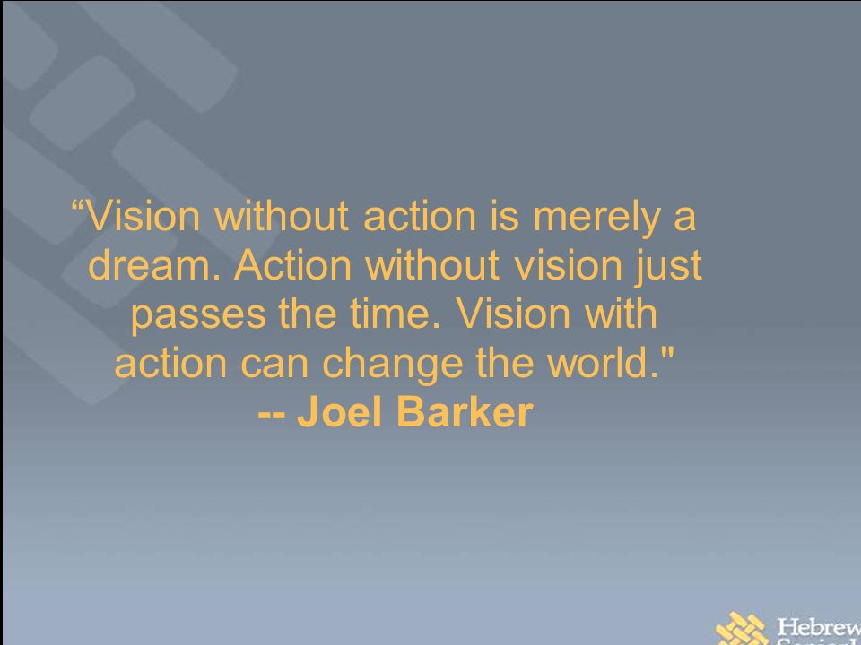 Vision without action is merely a dream. Action without vision just passes the time.
