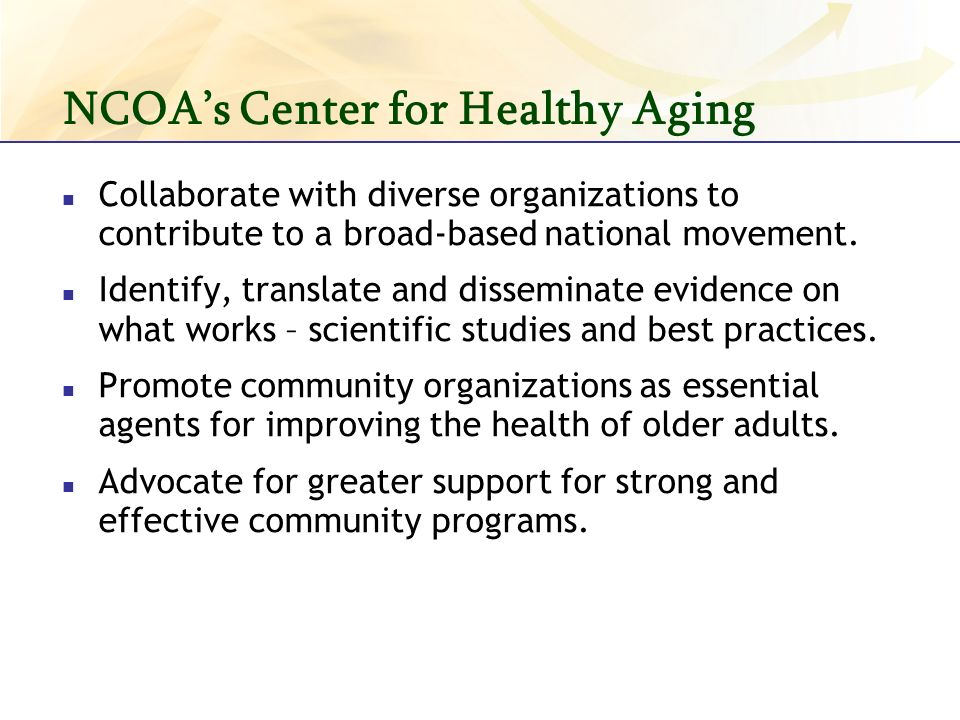 NCOAs Center for Healthy Aging Collaborate with diverse organizations to contribute to a broad-based national movement.