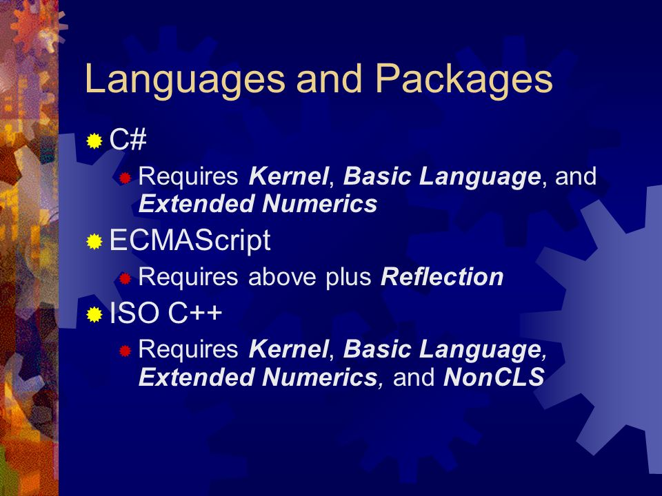 Languages and Packages C# Requires Kernel, Basic Language, and Extended Numerics ECMAScript Requires above plus Reflection ISO C++ Requires Kernel, Basic Language, Extended Numerics, and NonCLS