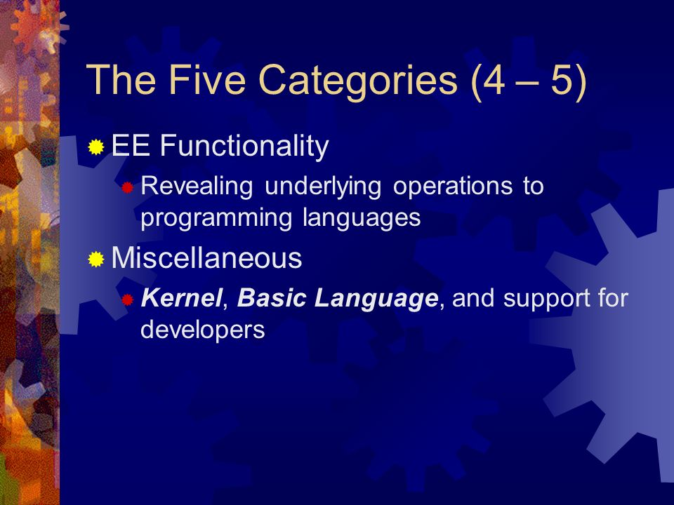 The Five Categories (4 – 5) EE Functionality Revealing underlying operations to programming languages Miscellaneous Kernel, Basic Language, and support for developers