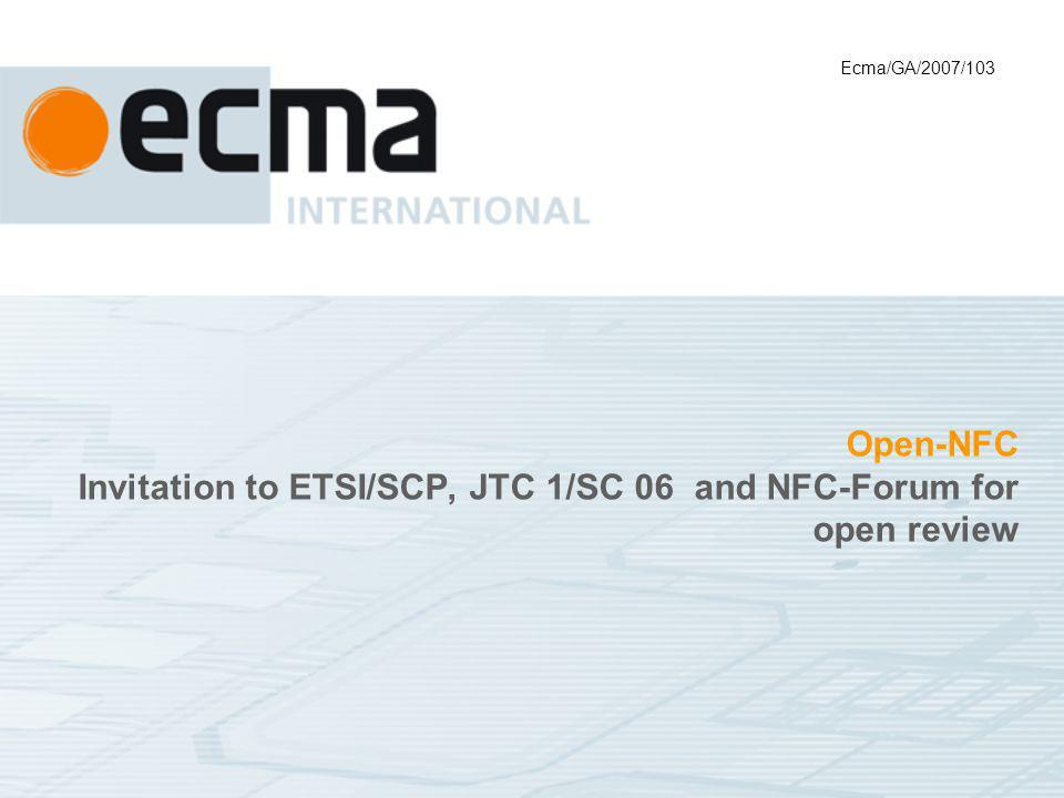 Open-NFC Invitation to ETSI/SCP, JTC 1/SC 06 and NFC-Forum for open review Ecma/GA/2007/103