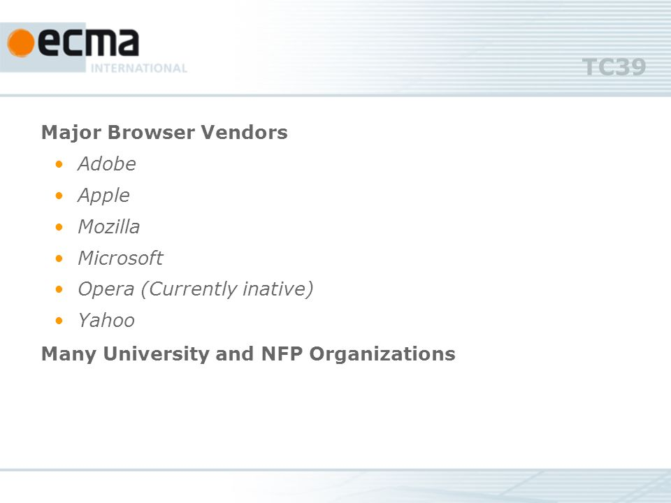 TC39 Major Browser Vendors Adobe Apple Mozilla Microsoft Opera (Currently inative) Yahoo Many University and NFP Organizations